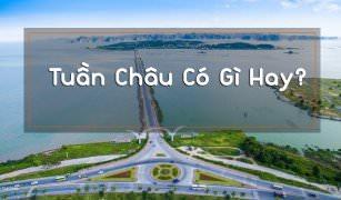 Du lịch Tuần Châu có gì hay? | Bản Update mới nhất 2019
