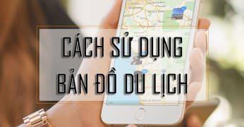 Cách sử dụng bản đồ du lịch KHÔNG CẦN 3G